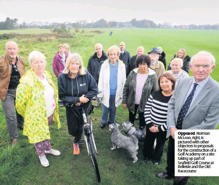 ??  ?? Opposed Norman McLean, right, is pictured with other objectors to proposals for the constructi­on of a Golf Academy on a site taking up part of Seafield Golf Course at Belleisle and the Old Racecourse