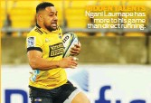 ??  ?? HIDDEN TALENTS Ngani Laumape has more to his game than direct running.