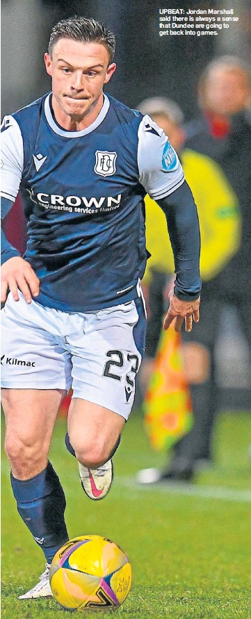 ??  ?? UPBEAT: Jordan Marshall said there is always a sense that Dundee are going to get back into games.
