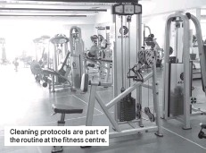 ??  ?? Cleaning protocols are part of the routine at the fitness centre.