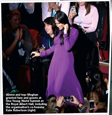 ??  ?? Above and top: Meghan greeted fans and guests at One Young World Summit at the Royal Albert Hall, including the organisation's co-founder Kate Robertson (right)