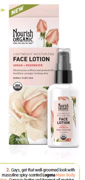 ??  ?? 1. Treat dry skin to Nourish Organic Lightweight Moisturizing Face Lotion. Moroccan argan oil hydrates and replenishes, while rosewater evens skin tone and texture, and cupuaçu and shea butters lock in moisture and improve elasticity. 2. Guys, get...