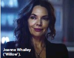 ??  ?? Joanne Whalley ('Willow').