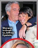 ??  ?? She was in thrall to Jeffrey Epstein