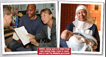 ??  ?? HERO: Jenny and a St Giles Trust case worker help a man in need; and in Call The Midwife pre- Covid
