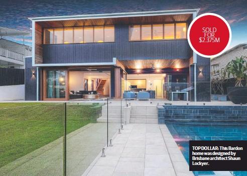 ??  ?? TOP DOLLAR: This Bardon home was designed by Brisbane architect Shaun Lockyer.