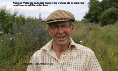 ??  ?? Nicholas Watts has dedicated much of his working life to improving conditions for wildlife on his farm.