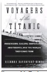 ??  ?? Voyagers of the Titanic: Passengers, Sailors, Shipbuilders, Aristocrats, and the Worlds They Came From By Richard Davenport-hines William Morrow 307 pp., $26.99 out of four
