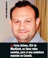 ??  ?? Feras Antoon, CEO de MindGeek, no tiene redes sociales, pero sí una ostentosa mansión en Canadá.