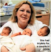 ??  ?? She had triplets for a couple in 2008