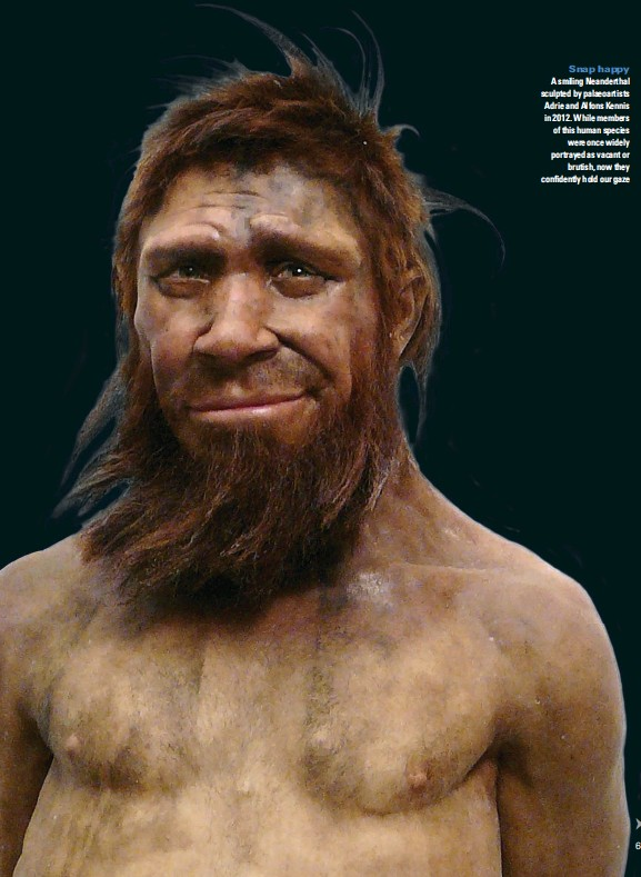 ??  ?? Snap happy A smiling Neanderthal sculpted by palaeoartists Adrie and Alfons Kennis in 2012. While members of this human species were once widely portrayed as vacant or brutish, now they cQnfiFGntN[ hQNF QWT ga\G