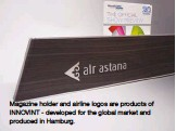 ??  ?? Magazine holder and airline logos are products of INNOVINT - developed for the global market and produced in Hamburg.