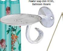 ??  ?? Pewter soap dish R195, Bathroom Bizarre