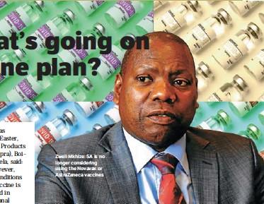 ??  ?? Zweli Mkhize: SA is no longer considering using the Novavax or AstraZeneca vaccines