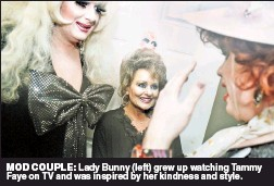 ??  ?? MOD COUPLE: Lady Bunny (left) grew up watching Tammy Faye on TV and was inspired by her kindness and style.