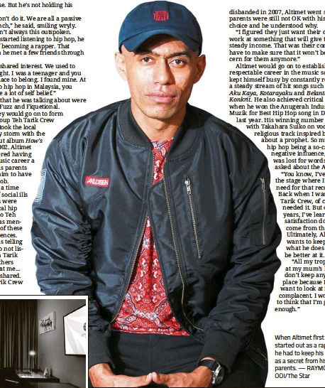 ?? — RAYMOND OOI/The Star ?? When Altimet first started out as a rapper, he had to keep his career as a secret from his parents.
