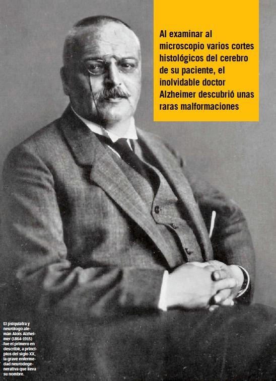 ??  ?? El psiquiatra y neurólogo alemán Alois Alzheimer (1864-1915) fue el primero en describir, a principios del siglo XX, la grave enfermedad neurodegenerativa que lleva su nombre.