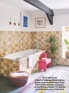 ??  ?? BATHROOM a dash of schiaparelli pink spices up the more neutral tones in here. Pink Prowess emulsion, £13.99 per 2.5 litre, Wickes, is similar. try Venetian stone tiles, £79.32sq m, fired earth