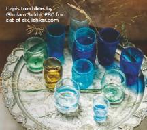 ??  ?? Lapis tumblers by Ghulam Sekhi, £80 for set of six, ishkar.com
