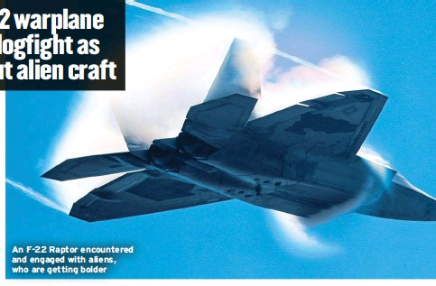 ??  ?? An F-22 Raptor encountered and engaged with aliens, who are getting bolder