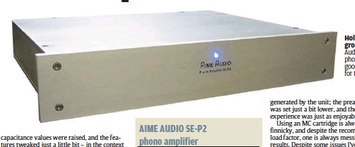 ??  ?? Holding its ground: Aime Audio's SE-P2 phono amp, as good as it gets for the price.
