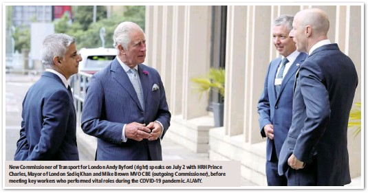 ?? ALAMY. ?? New Commissioner of Transport for London Andy Byford (right) speaks on July 2 with HRH Prince Charles, Mayor of London Sadiq Khan and Mike Brown MVO CBE (outgoing Commissioner), before meeting key workers who performed vital roles during the COVID-19 pandemic.