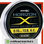 ??  ?? A stiffened braid that is harder to tangle Very durable – ideal for rocky and snaggy venues Not as strong as rivals