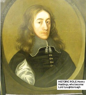 ??  ?? HISTORIC ROLE: Henry Hastings, who become Lord Loughborough