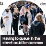 ??  ?? Having to queue in the street could be common