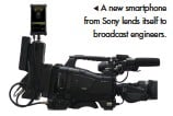 ??  ?? A new smartphone from Sony lends itself to broadcast engineers.