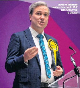 ??  ?? Back to business Renfrewshire South MSP Tom Arthur was re-elected