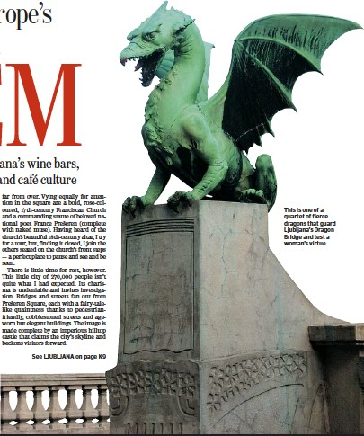 ??  ?? this is one of a quartet of fierce dragons that guard ljubljana's dragon Bridge and test a woman's virtue.