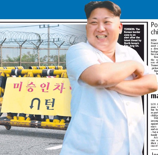 ??  ?? TENSION: The Korean border zone is on alert after the latest threat by North korea's Kim Jong Un.