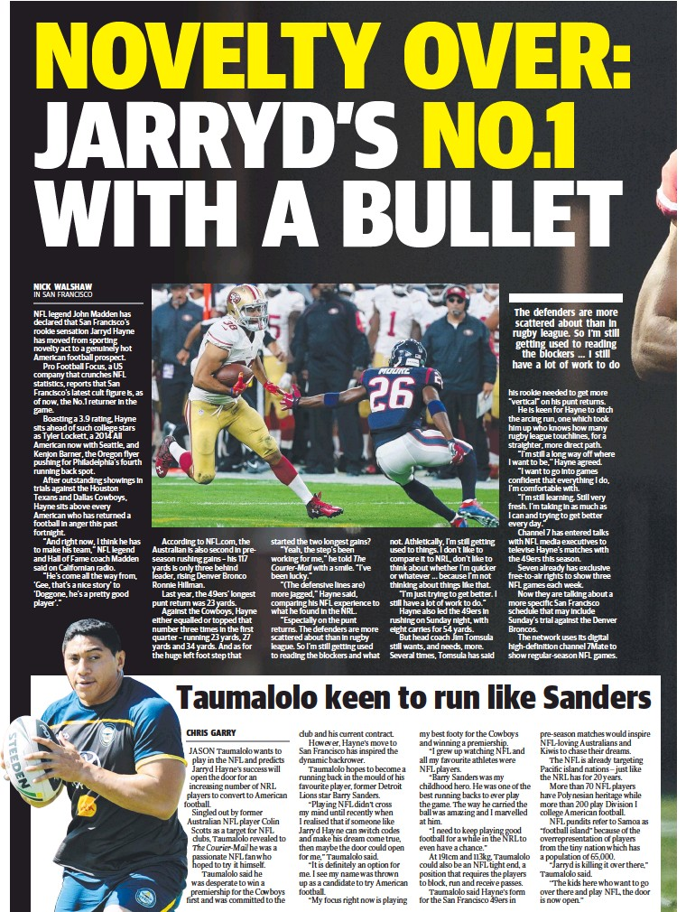 ??  ?? NFL legend John Madden has declared that San Francisco's rookie sensation Jarryd Hayne has moved from sporting novelty act to a genuinely hot American football prospect. Pro Football Focus, a US company that crunches NFL statistics, reports that San...