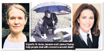 ??  ?? Experts Dr Anna Janssen and Lianna Champ help people deal with concerns around death