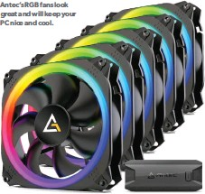 ?? ?? Antec's RGB fans look great and will keep your PC nice and cool.