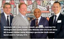 ??  ?? Workday's EMEA boss Gonzalo Benedit, global vice-chairman Phil Wilmington and country leader Zuko Mdwaba with CFO South Africa MD Graham Fehrsen during Workday's spectacular South African launch event in February 2018.