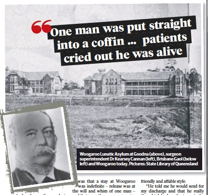 ??  ?? Woogaroo Lunatic Asylum at Goodna (above), surgeon superintendent Dr Kearsey Cannan (left), Brisbane Gaol (below left) and Woogaroo today. Pictures: State Library of Queensland