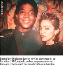 ??  ?? Basquiat y Madonna fueron novios brevemente, en los años 1980, cuando ambos empezaban a ser famosos. Ella lo dejó por su adicción a la heroína.