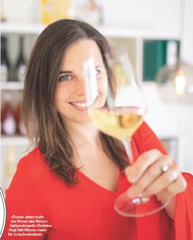 ??  ?? «Frauen sehen mehr das Wesen des Weins»: Sektproduzentin Christina Hugl hält Männer meist für zu technokratisch.