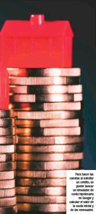??  ?? Para hacer las cuentas al solicitar un crédito, se puede buscar un simulador de cuota hipotecaria en Google y calcular el valor de la cuota inicial y de las mensuales.