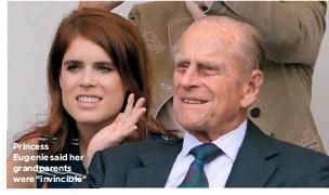 "??  ?? Princess Eugenie said her grandparents were ""invincible"""