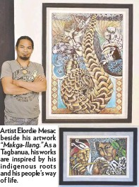 """??  ?? Artist Elordie Mesac beside his artwork""""Makga-Ilang."""" As a Tagbanua, his works are inspired by his indigenous roots and his people's way of life. """"The Courting"""" by Elordie Mesac. With hopes of preserving his tribe's culture, he uses his craft in rubber cutting, tie-dye and terra cotta to send messages of cultural pride and environmental awareness"""