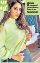 ??  ?? Chahatt Khanna and (inset) Karan Mehra and Nisha Rawal