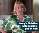 ??  ?? Jenny's flirtation with Ronnie is put on hold