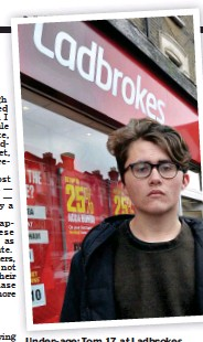 ??  ?? Un­der-age: Tom, 17, at Lad­brokes in East Ham and (right) in­side