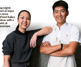 ??  ?? yap (right) and Lie hope to serve refined Italian dishes with a twist at Gooddam.