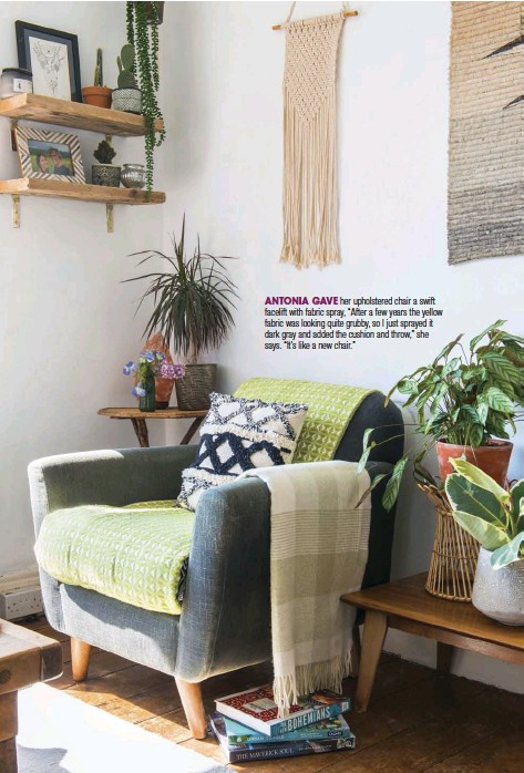 """??  ?? ANTONIA GAVE her upholstered chair a swift facelift with fabric spray, """"After a few years the yellow fabric was looking quite grubby, so I just sprayed it dark gray and added the cushion and throw,"""" she says. """"It's like a new chair."""""""
