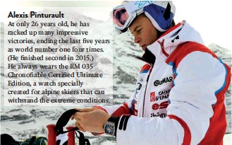 ??  ?? Alexis Pinturault At only 26 years old, he has racked up many impressive victories, ending the last five years as world number one four times. (He finished second in 2015.) He always wears the RM 035 Chronofiable Certified Ultimate Edition, a watch...