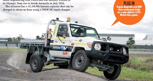 ??  ?? PLUG IN Toyota Australia and BHP have undergone trials on a new electric LC70. Watch this space.